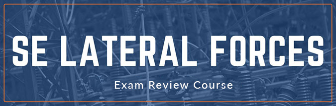School of PE offers a SE Lateral Forces exam review course. This course includes SE Lateral exam practice problems, course lectures, and more.